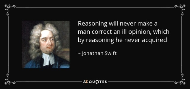 quote-reasoning-will-never-make-a-man-correct-an-ill-opinion-which-by-reasoning-he-never-acquired-jonathan-swift-91-44-98